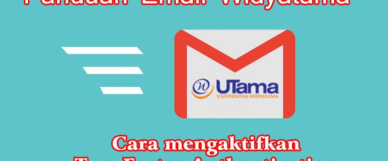 Cara mengaktifkan Two-Factor Authentication di akun Email Widyatama