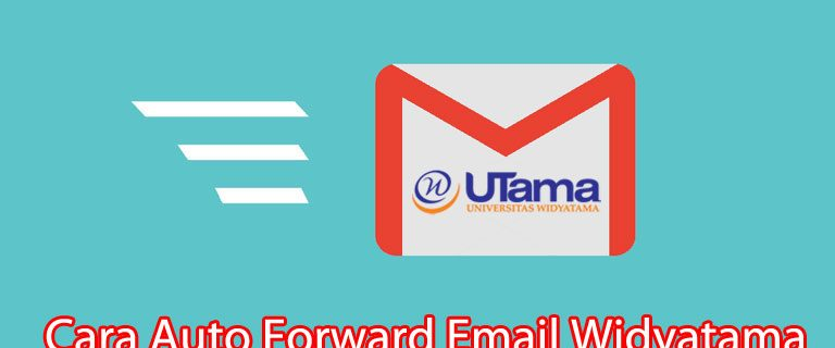 Cara Auto Forward Email Widyatama