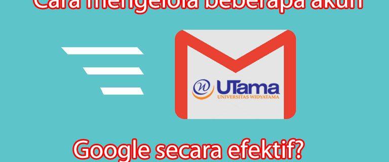 Cara mengelola beberapa akun Google secara efektif?